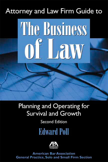 Attorney & Law Firm Guide to The Business of Law: Planning and Operating for Survival and Growth, Second Edition